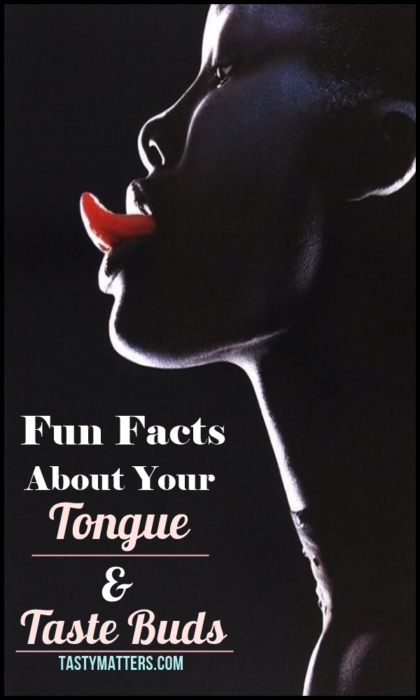Fun Facts About Your Tongue & Taste Buds
